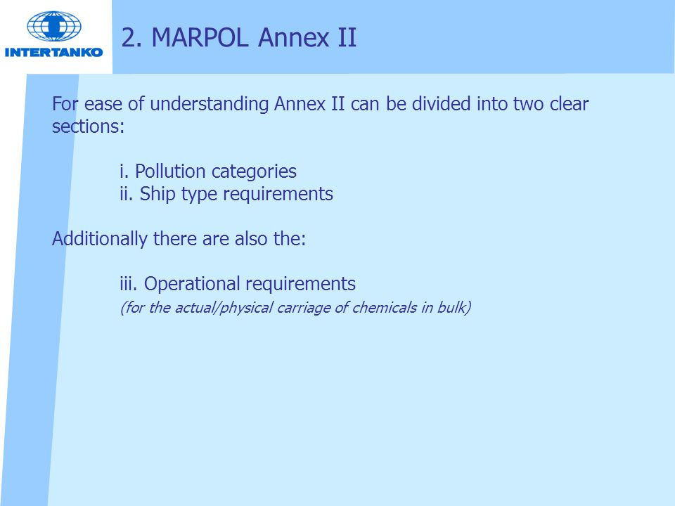 2. MARPOL Annex II For ease of understanding Annex II can be divided into two clear sections: i. Pollution categories.
