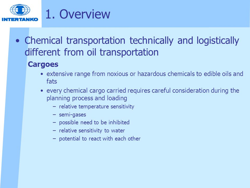1. Overview Chemical transportation technically and logistically different from oil transportation.