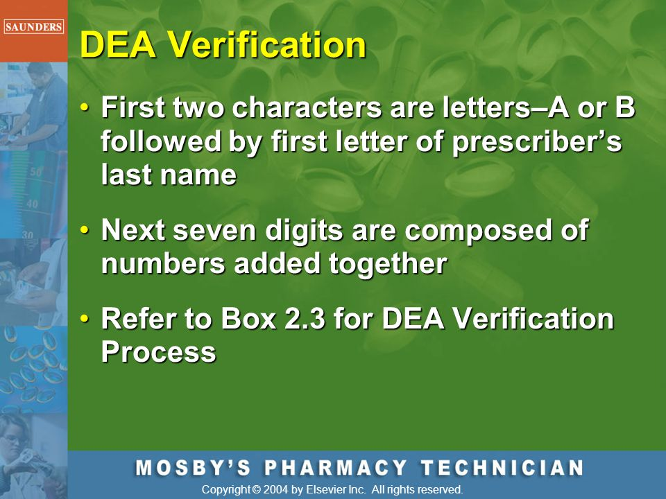 DEA Verification First two characters are letters–A or B followed by first letter of prescriber's last name.