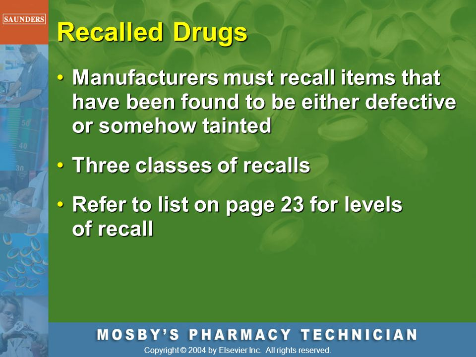 Recalled Drugs Manufacturers must recall items that have been found to be either defective or somehow tainted.