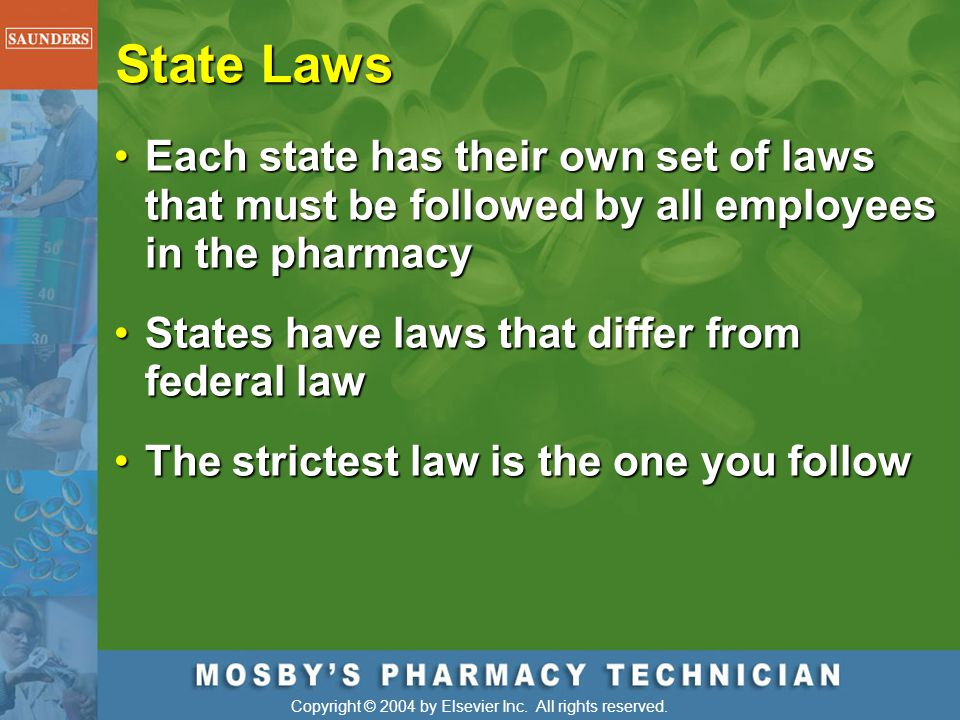 State Laws Each state has their own set of laws that must be followed by all employees in the pharmacy.