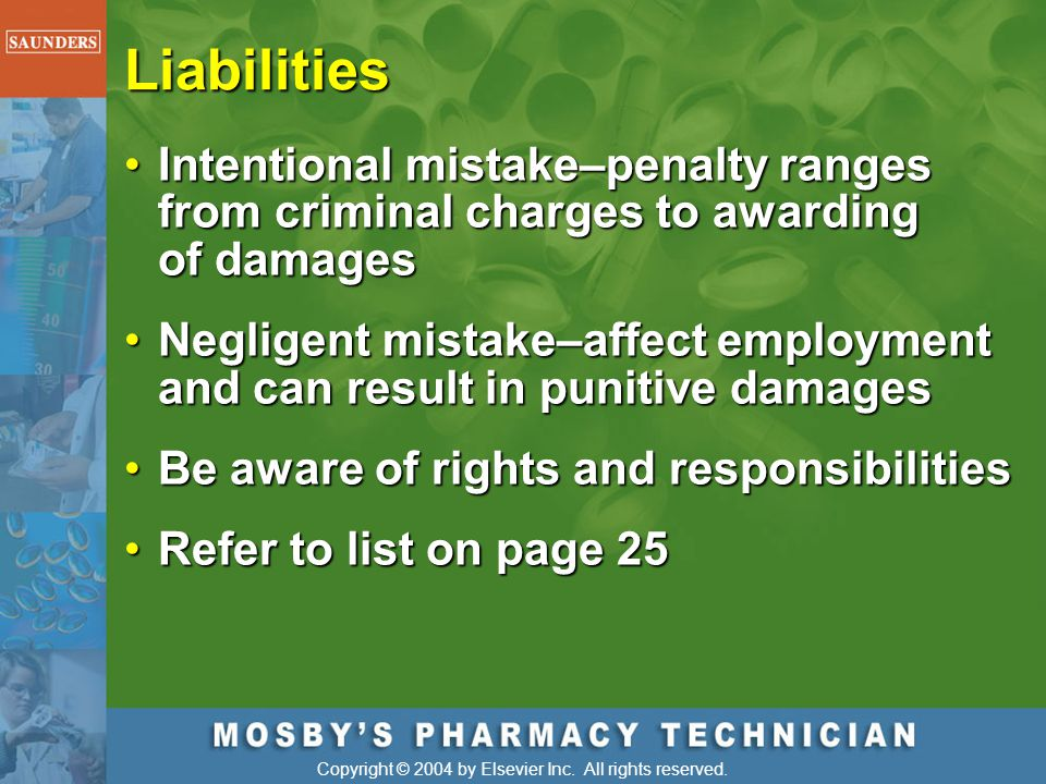 Liabilities Intentional mistake–penalty ranges from criminal charges to awarding of damages.