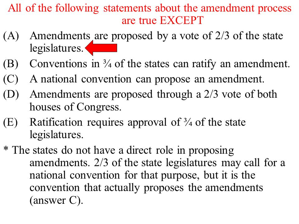 All of the following statements about the amendment process are true EXCEPT