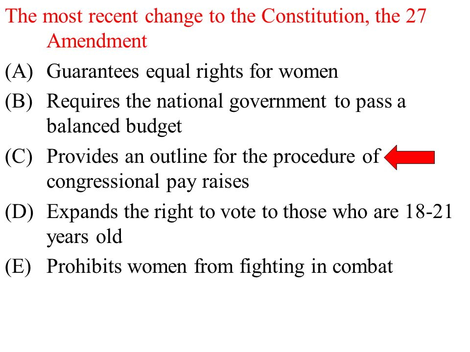 The most recent change to the Constitution, the 27 Amendment