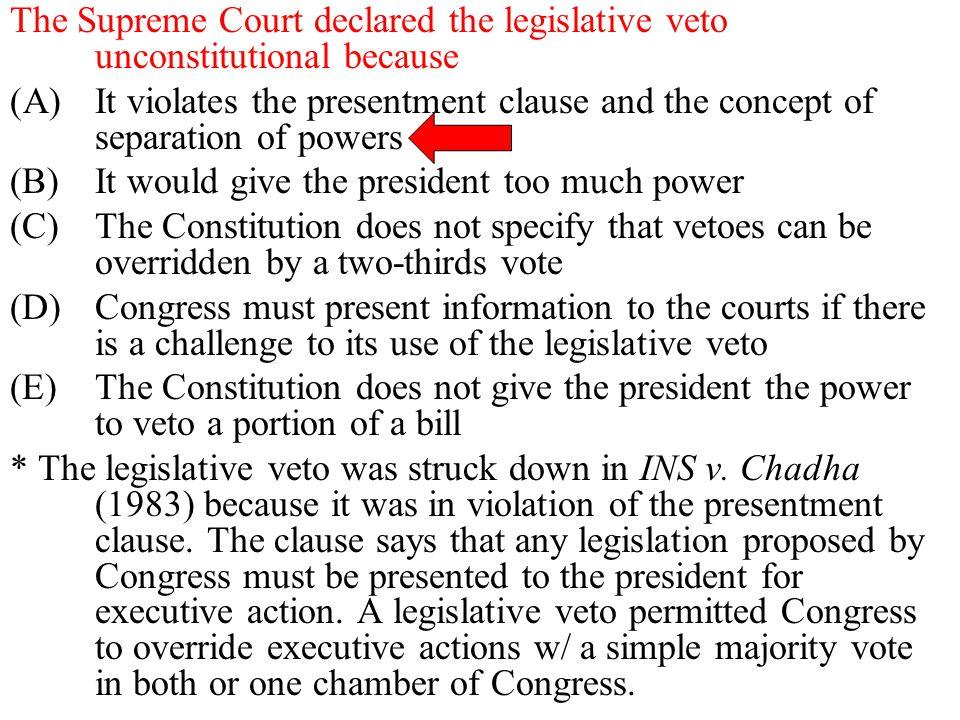 The Supreme Court declared the legislative veto unconstitutional because