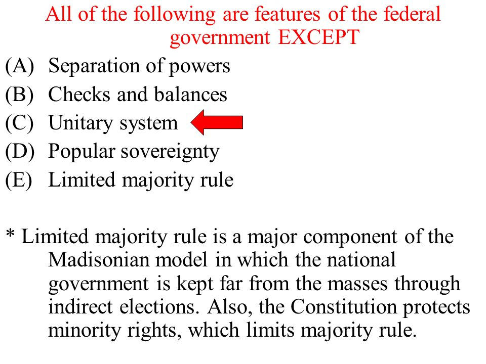 All of the following are features of the federal government EXCEPT