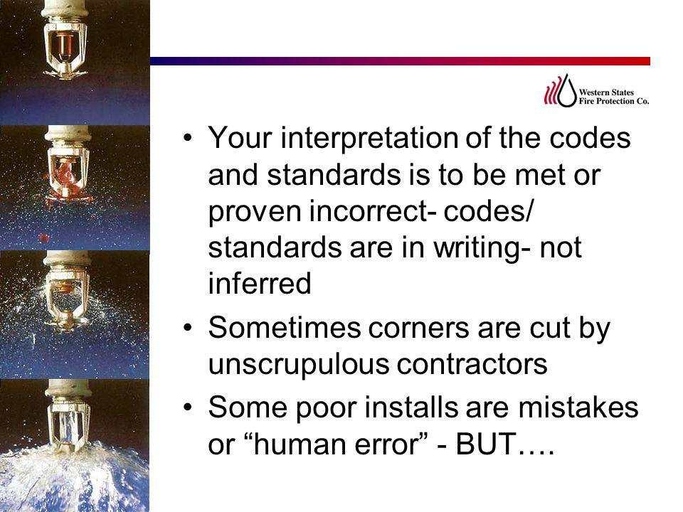 Your interpretation of the codes and standards is to be met or proven incorrect- codes/ standards are in writing- not inferred