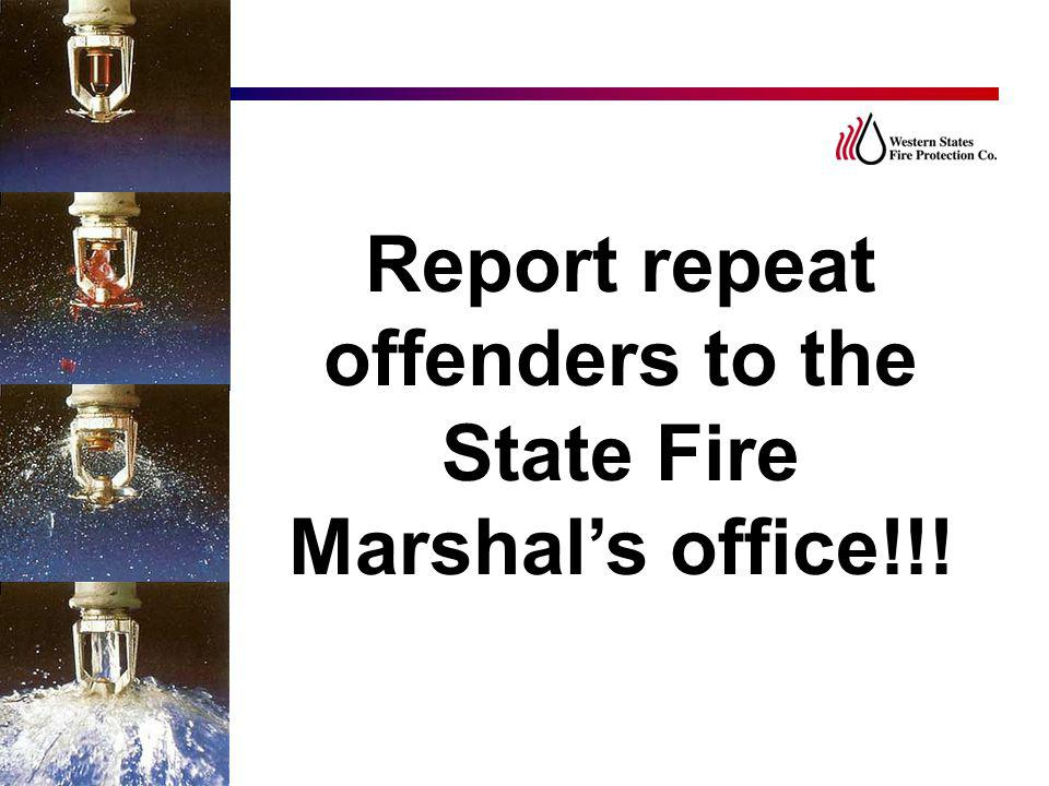 Report repeat offenders to the State Fire Marshal's office!!!