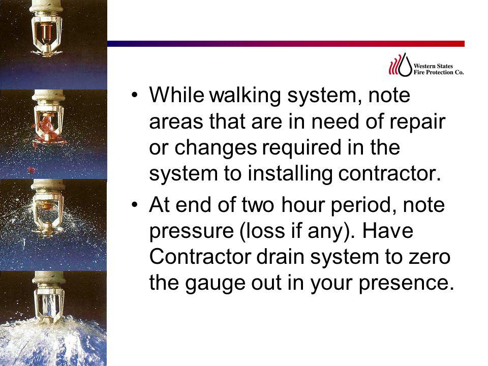 While walking system, note areas that are in need of repair or changes required in the system to installing contractor.