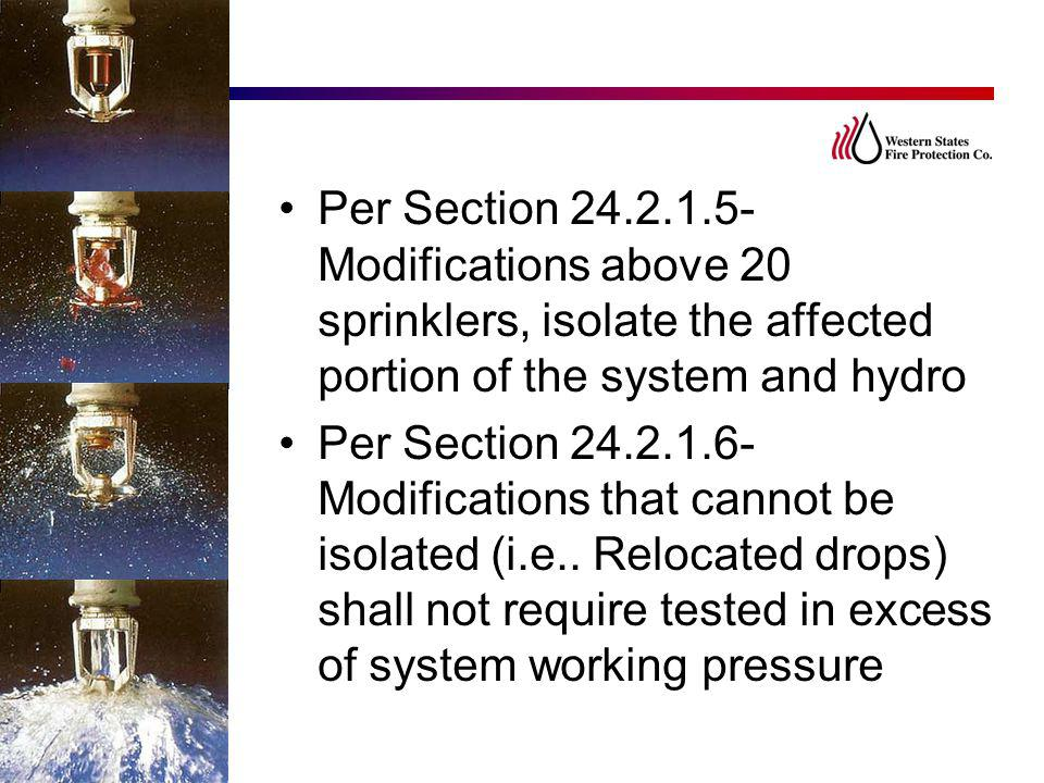 Per Section 24.2.1.5- Modifications above 20 sprinklers, isolate the affected portion of the system and hydro