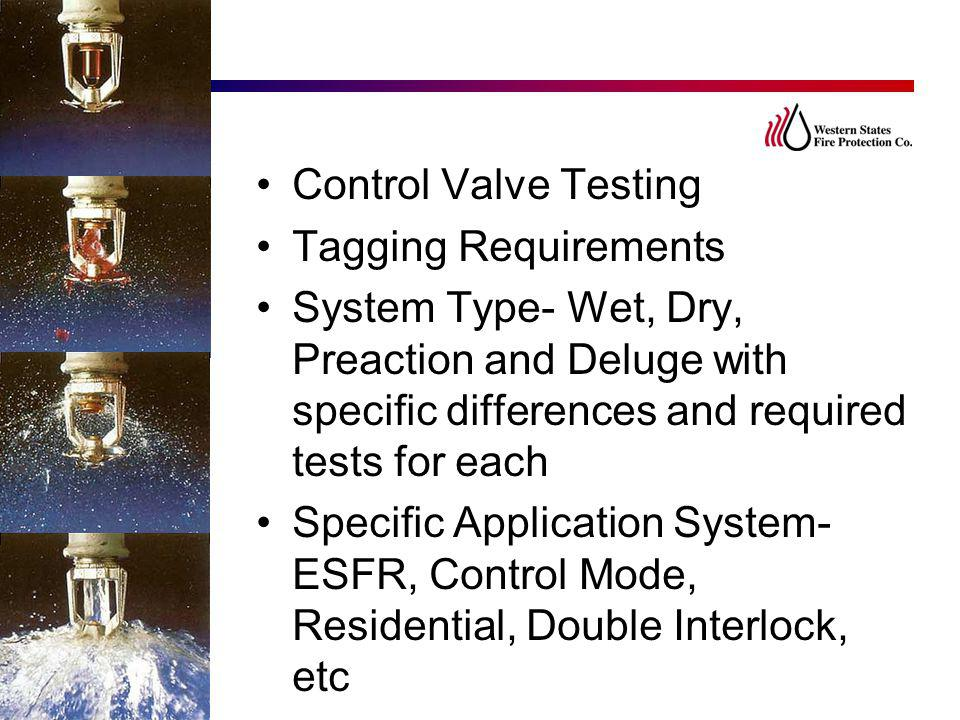 Control Valve Testing Tagging Requirements. System Type- Wet, Dry, Preaction and Deluge with specific differences and required tests for each.
