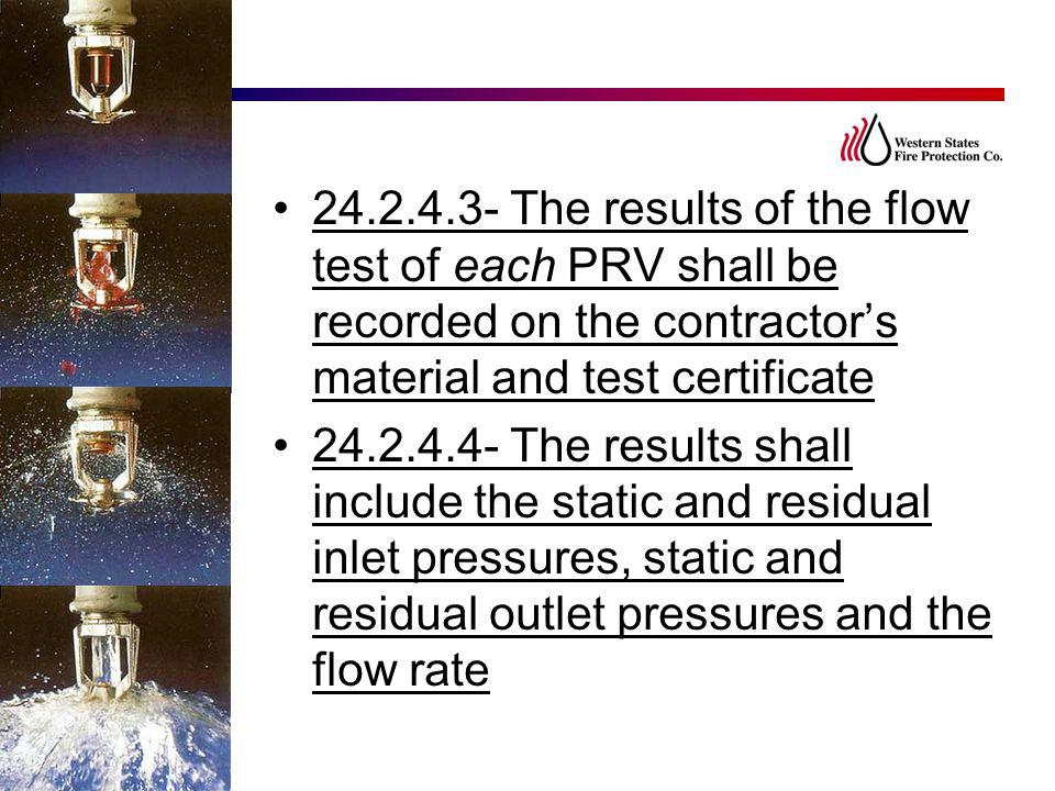 24.2.4.3- The results of the flow test of each PRV shall be recorded on the contractor's material and test certificate