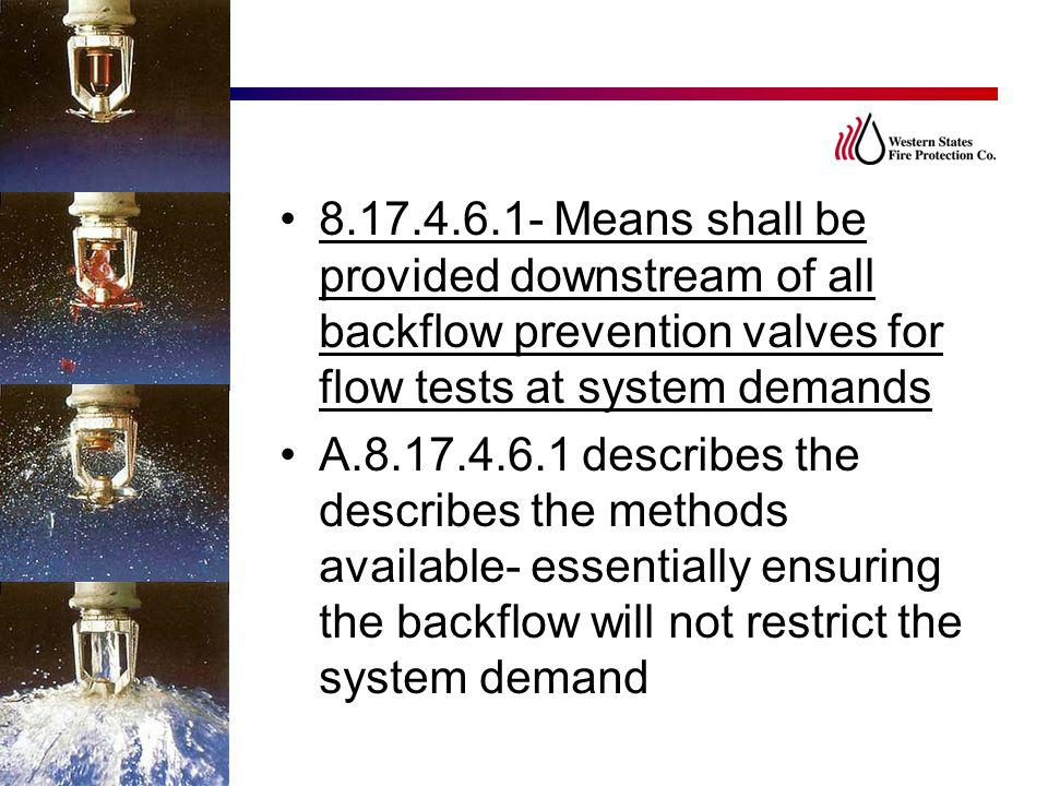 8.17.4.6.1- Means shall be provided downstream of all backflow prevention valves for flow tests at system demands