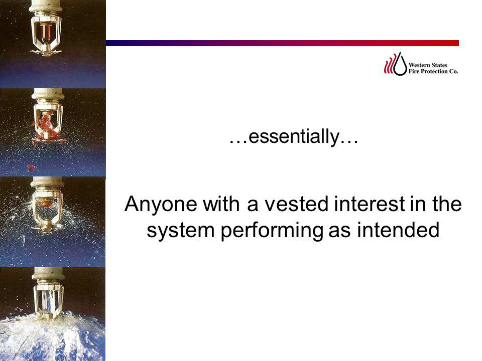 Anyone with a vested interest in the system performing as intended