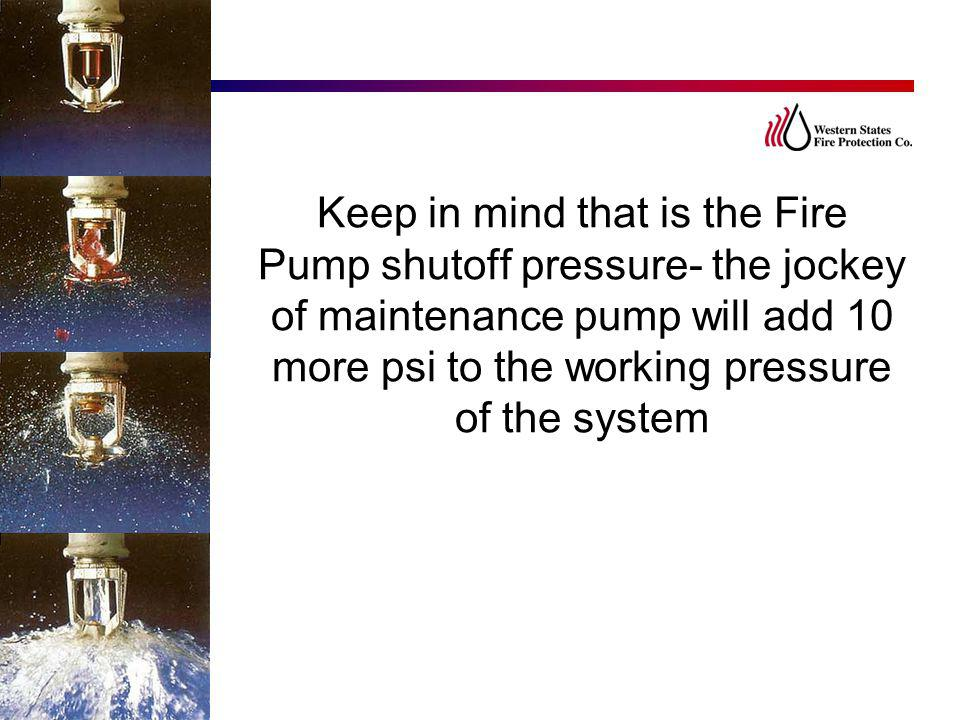 Keep in mind that is the Fire Pump shutoff pressure- the jockey of maintenance pump will add 10 more psi to the working pressure of the system