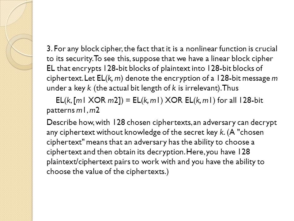 3. For any block cipher, the fact that it is a nonlinear function is crucial to its security.