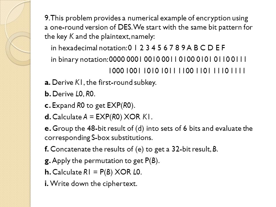9. This problem provides a numerical example of encryption using a one-round version of DES.