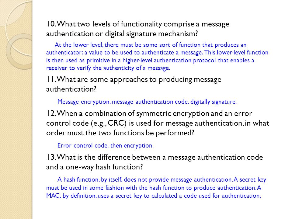 11. What are some approaches to producing message authentication