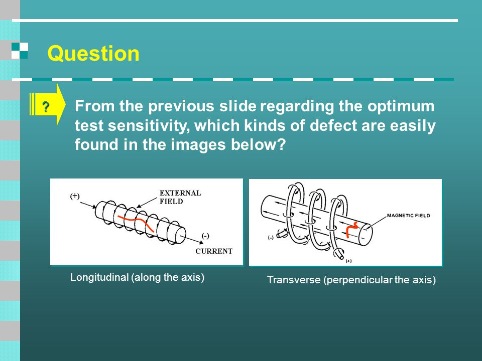 Question From the previous slide regarding the optimum test sensitivity, which kinds of defect are easily found in the images below