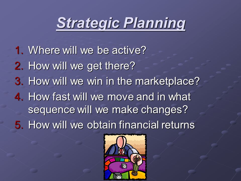 Strategic Planning Where will we be active How will we get there