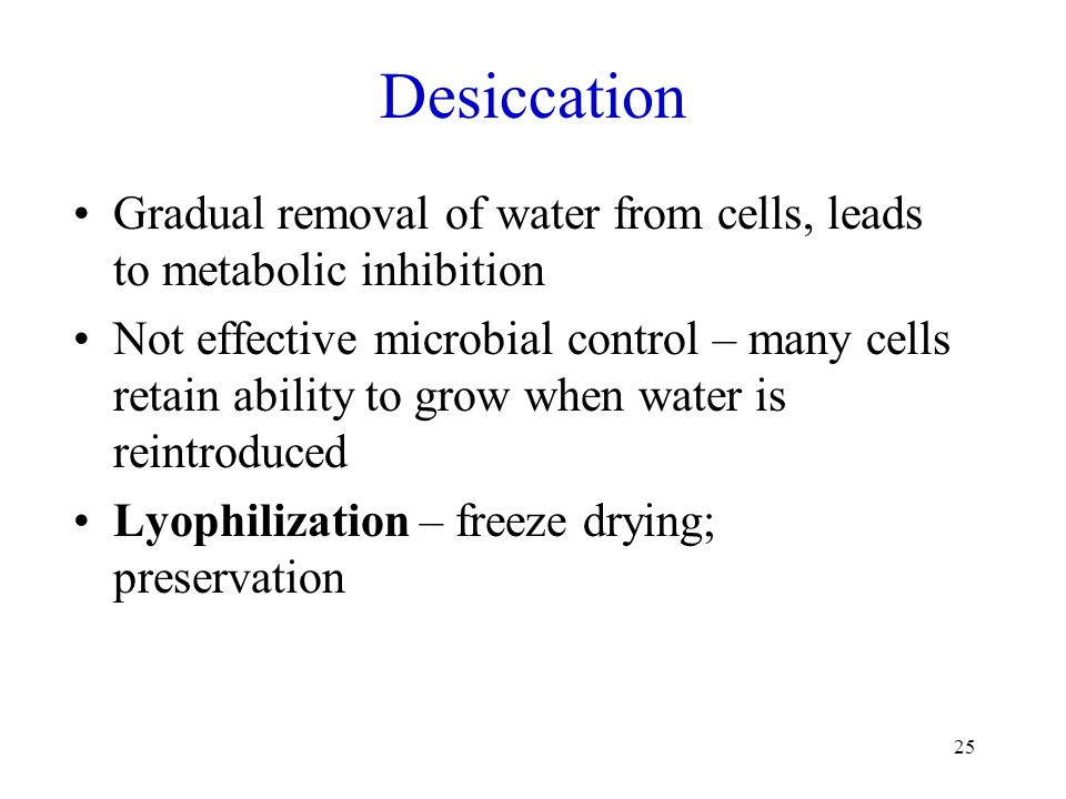 Desiccation Gradual removal of water from cells, leads to metabolic inhibition.