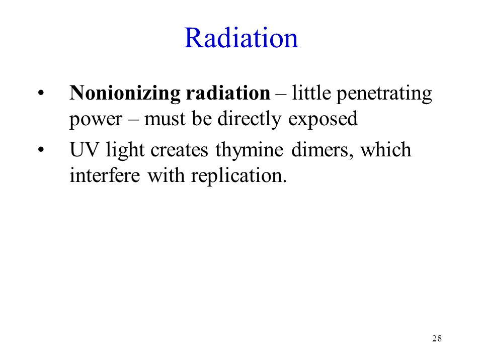 Radiation Nonionizing radiation – little penetrating power – must be directly exposed.