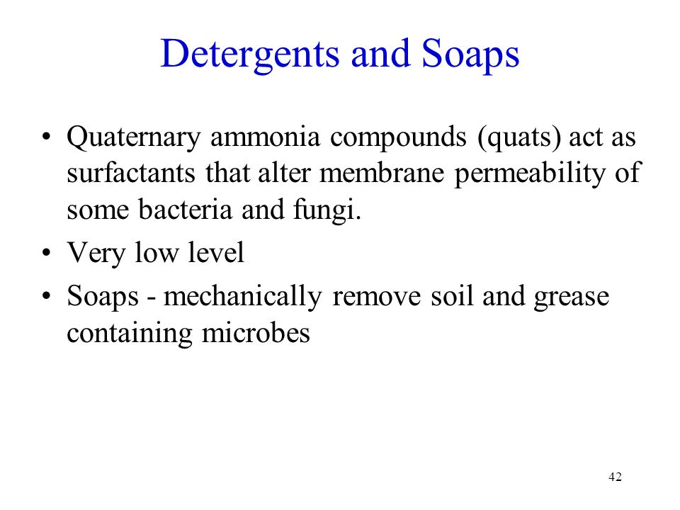 Detergents and Soaps Quaternary ammonia compounds (quats) act as surfactants that alter membrane permeability of some bacteria and fungi.