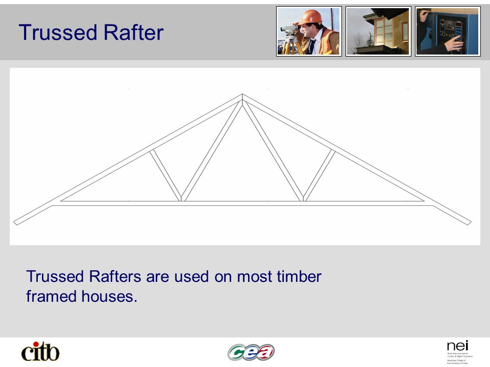 Trussed Rafter Trussed Rafters are used on most timber framed houses.
