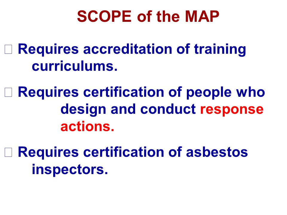 SCOPE of the MAP Requires accreditation of training curriculums.