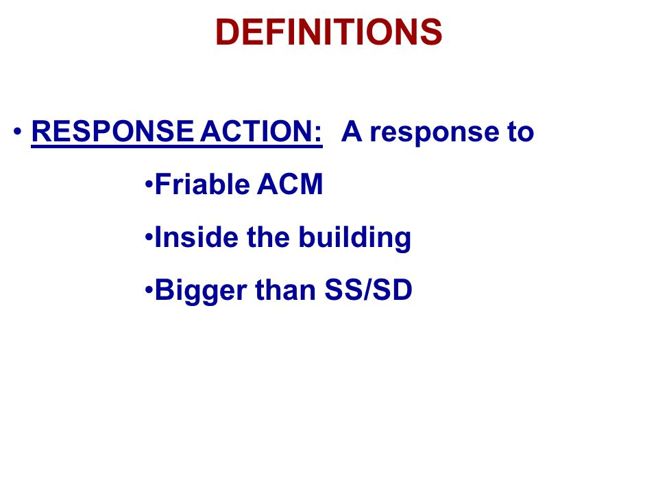 DEFINITIONS RESPONSE ACTION: A response to Friable ACM