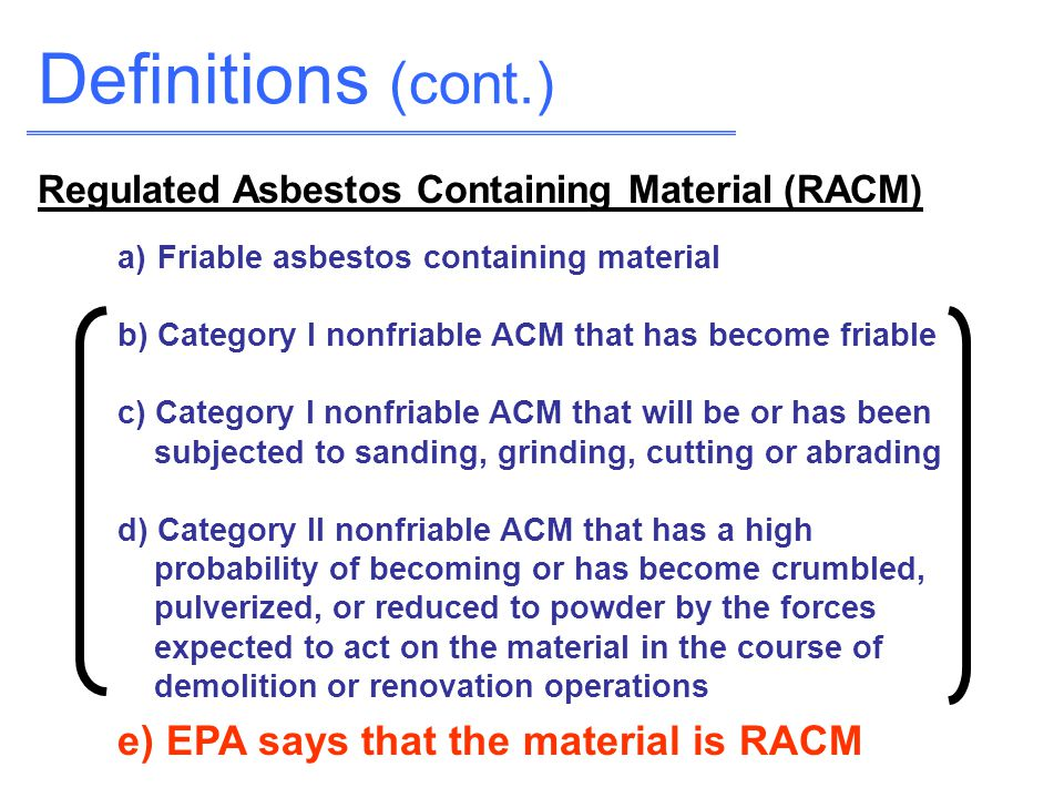 Definitions (cont.) e) EPA says that the material is RACM