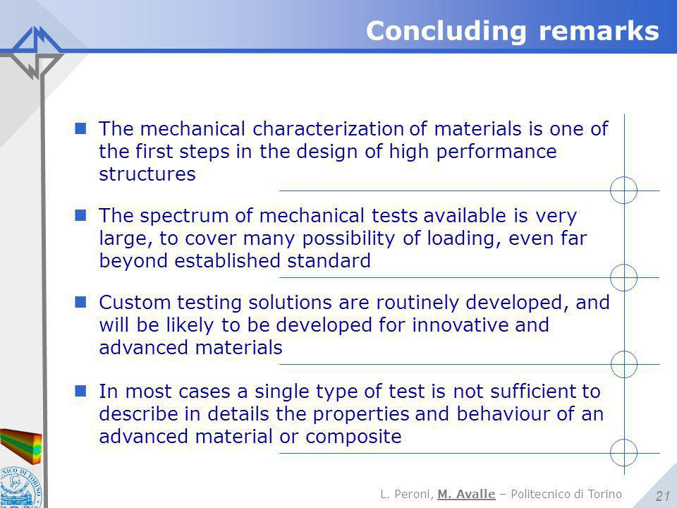 Concluding remarks The mechanical characterization of materials is one of the first steps in the design of high performance structures.