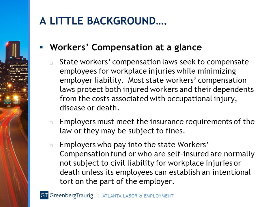A LITTLE BACKGROUND…. Workers' Compensation at a glance