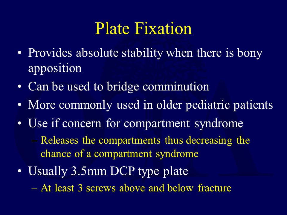Plate Fixation Provides absolute stability when there is bony apposition. Can be used to bridge comminution.