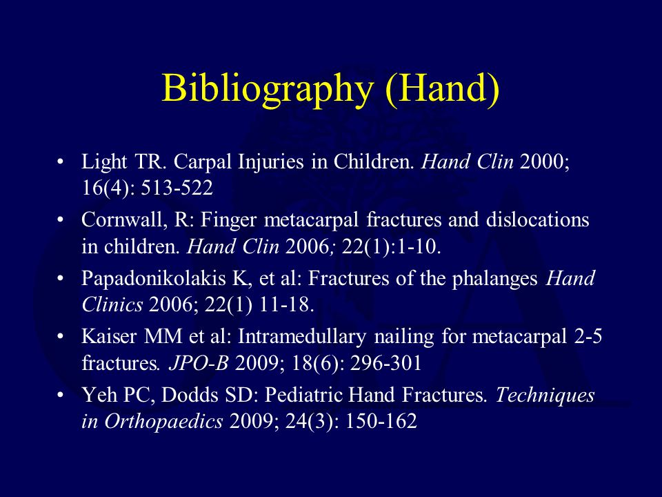 Bibliography (Hand) Light TR. Carpal Injuries in Children. Hand Clin 2000; 16(4): 513-522.
