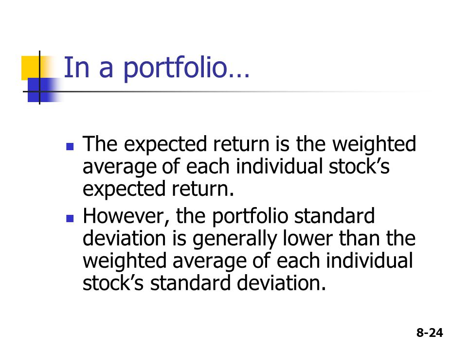 In a portfolio… The expected return is the weighted average of each individual stock's expected return.