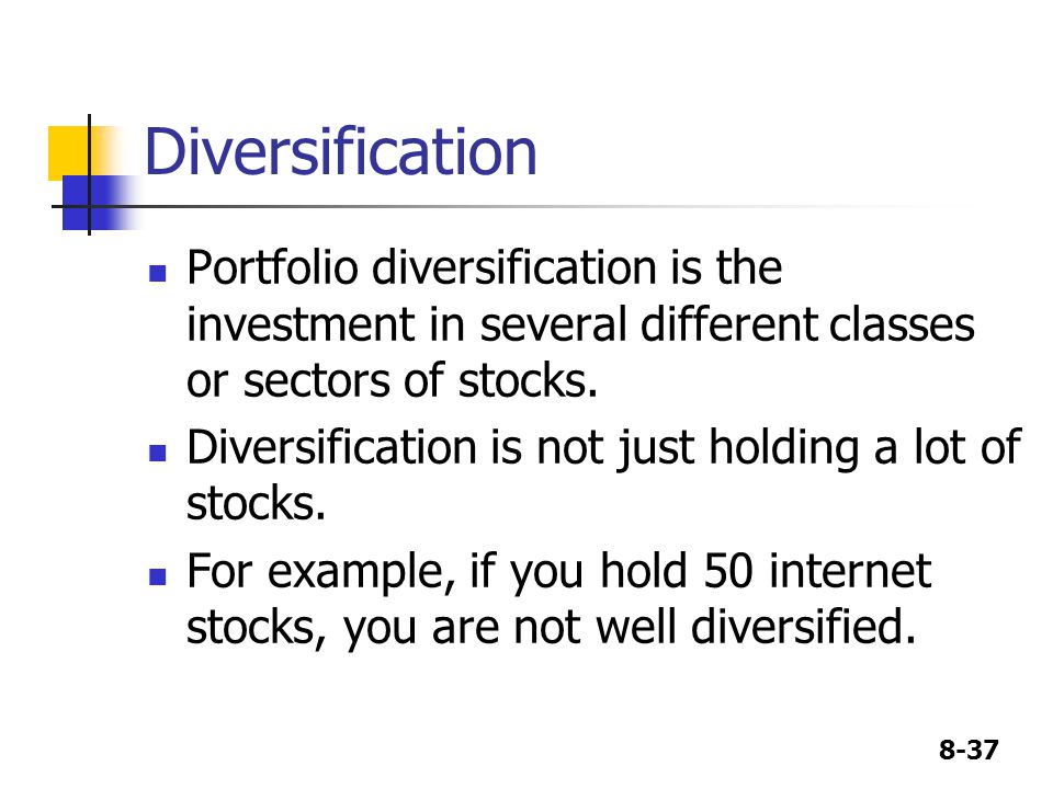 Diversification Portfolio diversification is the investment in several different classes or sectors of stocks.