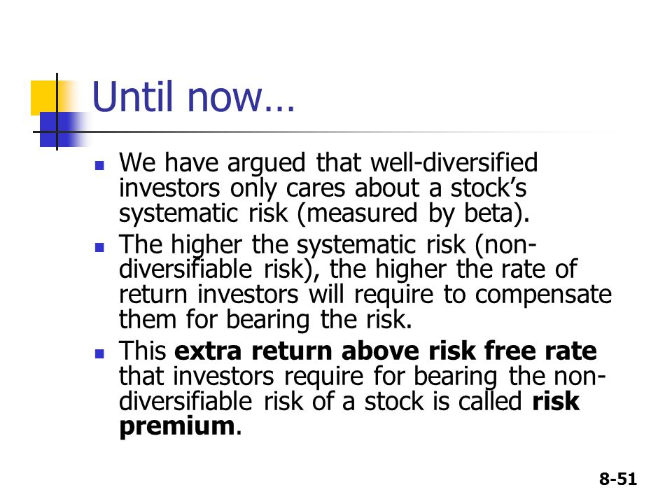Until now… We have argued that well-diversified investors only cares about a stock's systematic risk (measured by beta).