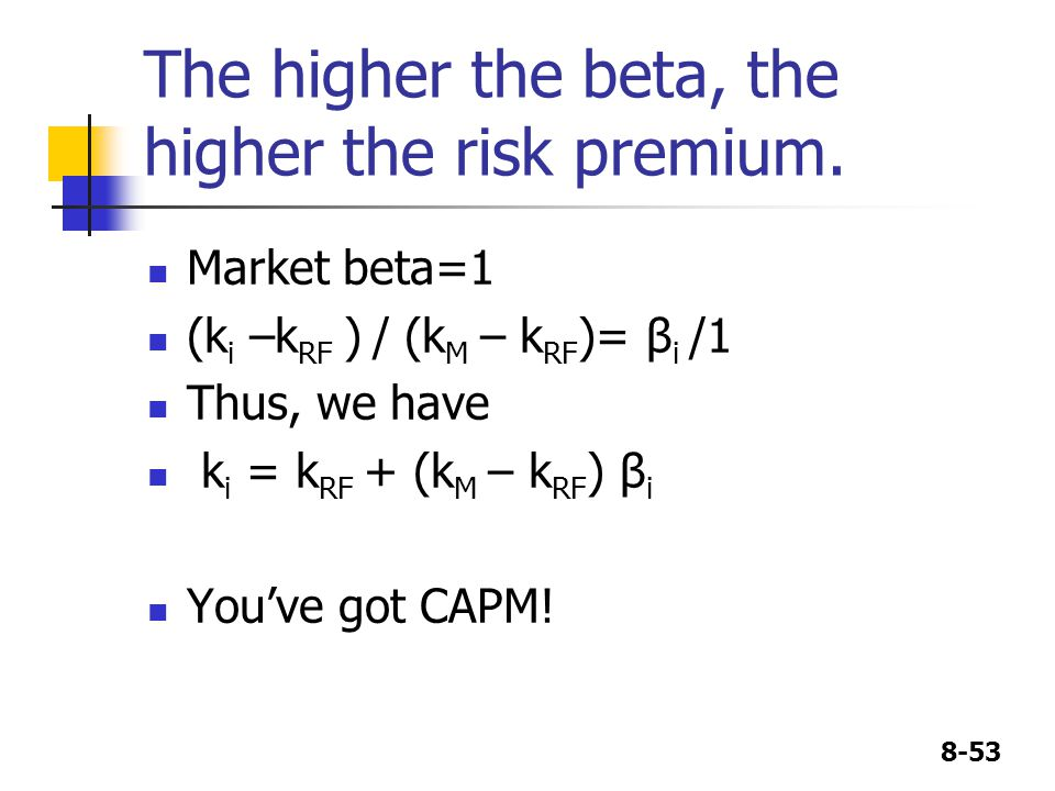The higher the beta, the higher the risk premium.