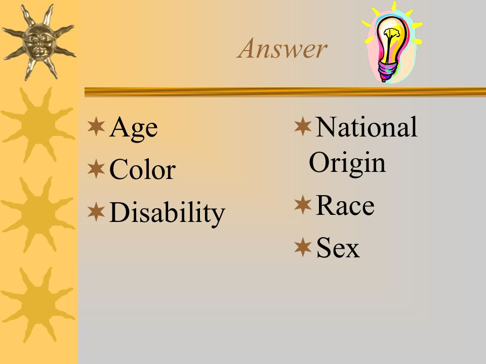Answer Age Color Disability National Origin Race Sex