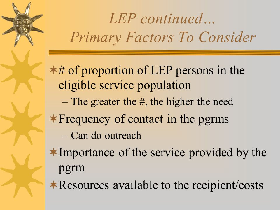 LEP continued… Primary Factors To Consider