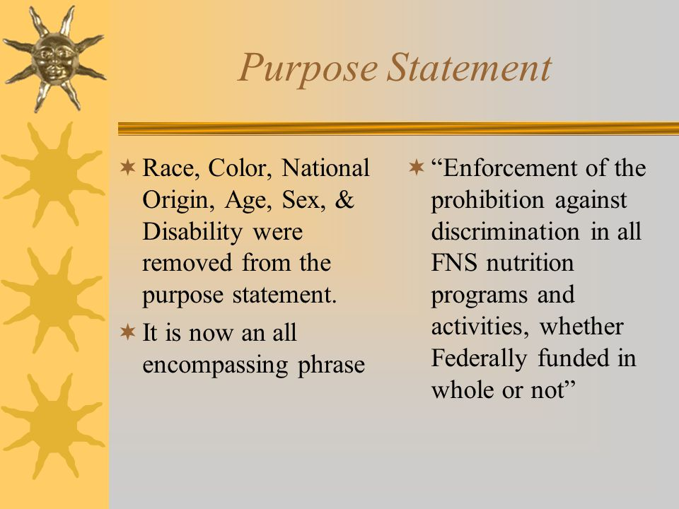 Purpose Statement Race, Color, National Origin, Age, Sex, & Disability were removed from the purpose statement.