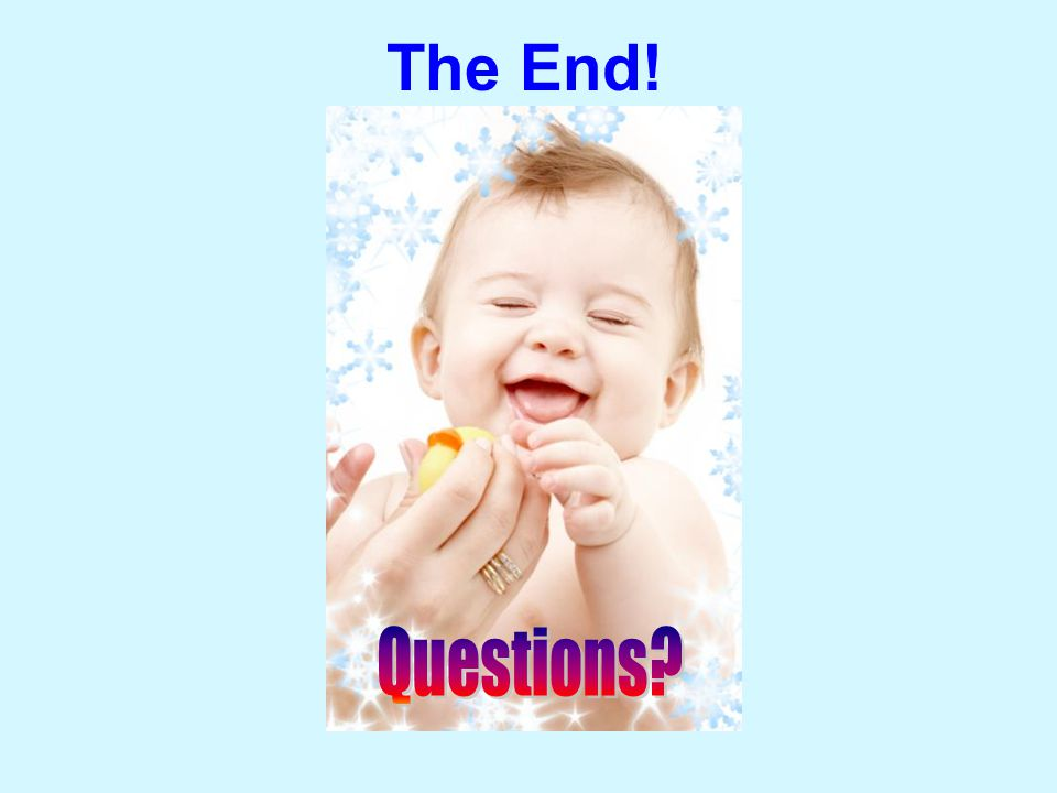 The End! Woohoo!! Questions