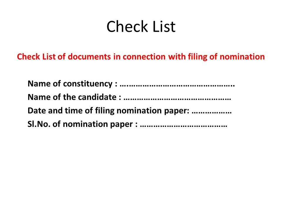 Check List Check List of documents in connection with filing of nomination. Name of constituency : ….………………………………………..