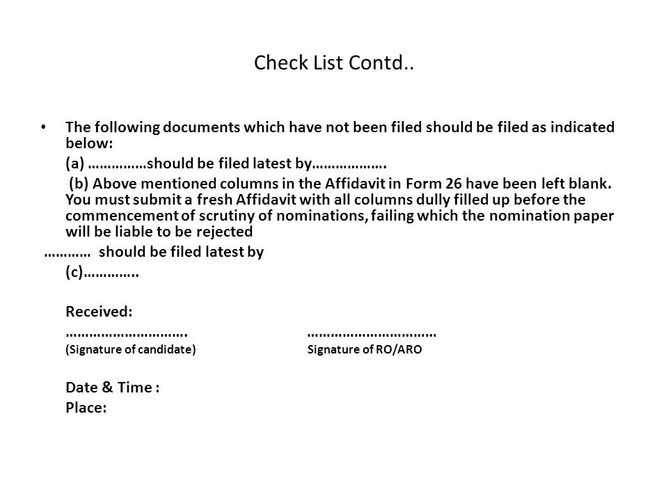Check List Contd.. The following documents which have not been filed should be filed as indicated below: