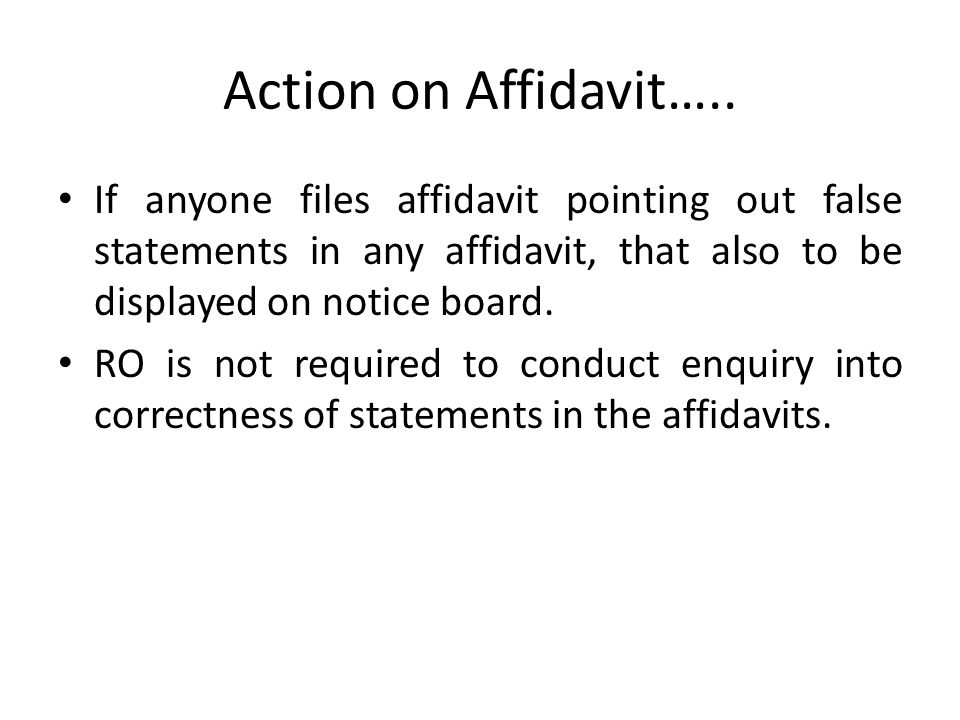 Action on Affidavit….. If anyone files affidavit pointing out false statements in any affidavit, that also to be displayed on notice board.