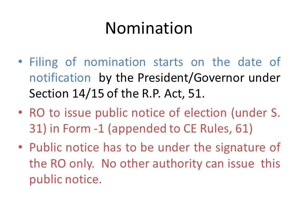 Nomination Filing of nomination starts on the date of notification by the President/Governor under Section 14/15 of the R.P. Act, 51.