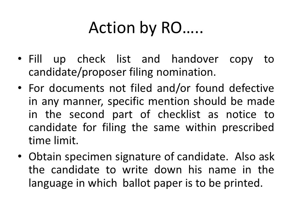 Action by RO….. Fill up check list and handover copy to candidate/proposer filing nomination.