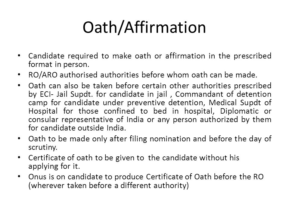 Oath/Affirmation Candidate required to make oath or affirmation in the prescribed format in person.