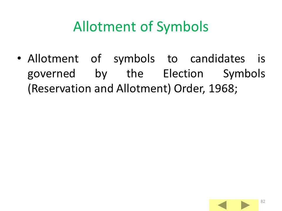 Allotment of Symbols Allotment of symbols to candidates is governed by the Election Symbols (Reservation and Allotment) Order, 1968;